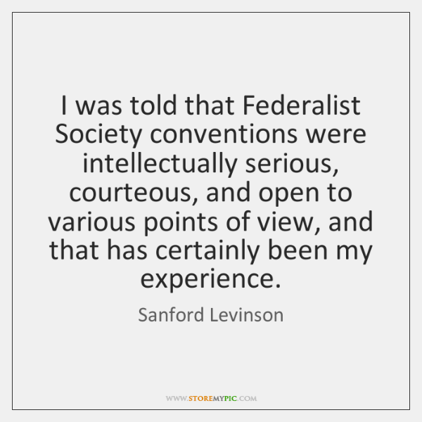 I was told that Federalist Society conventions were intellectually serious, courteous, and ...
