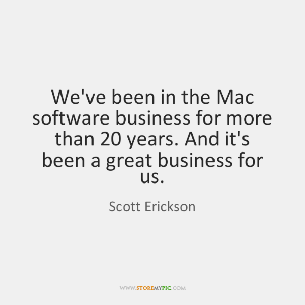 We've been in the Mac software business for more than 20 years. And ...