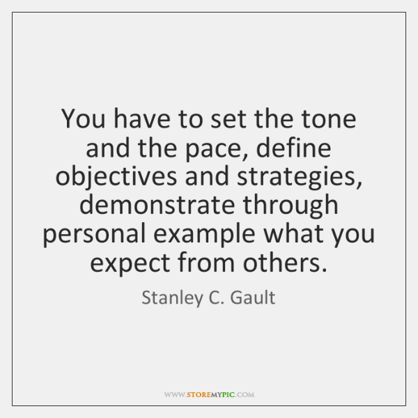 You have to set the tone and the pace, define objectives and ...