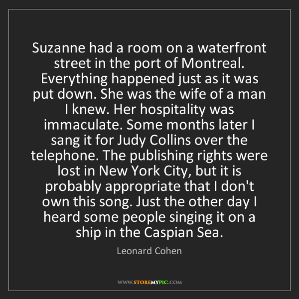 Leonard Cohen: Suzanne had a room on a waterfront street in the port...