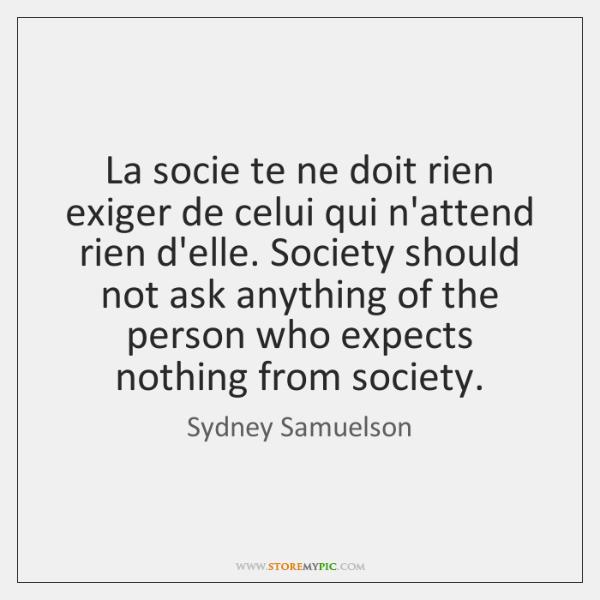 La socie te ne doit rien exiger de celui qui n'attend rien ...