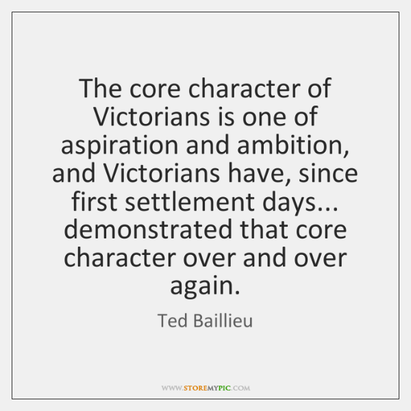 The core character of Victorians is one of aspiration and ambition, and ...
