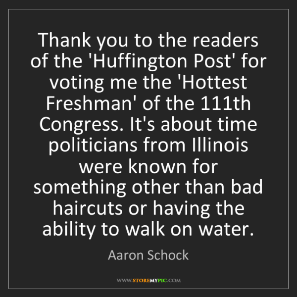Aaron Schock: Thank you to the readers of the 'Huffington Post' for...