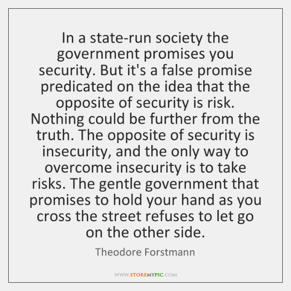 In a state-run society the government promises you security. But it's a ...