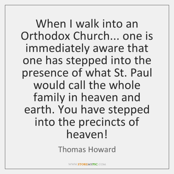 When I walk into an Orthodox Church... one is immediately aware that ...