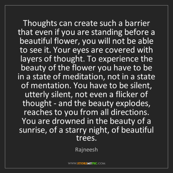 Rajneesh: Thoughts can create such a barrier that even if you are...