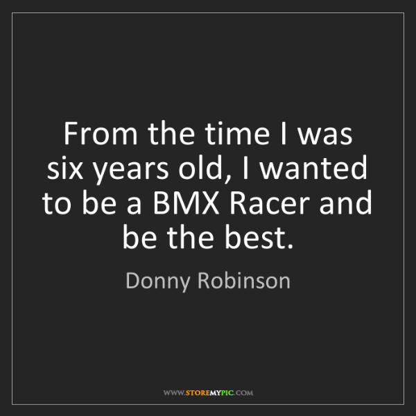 Donny Robinson: From the time I was six years old, I wanted to be a BMX...