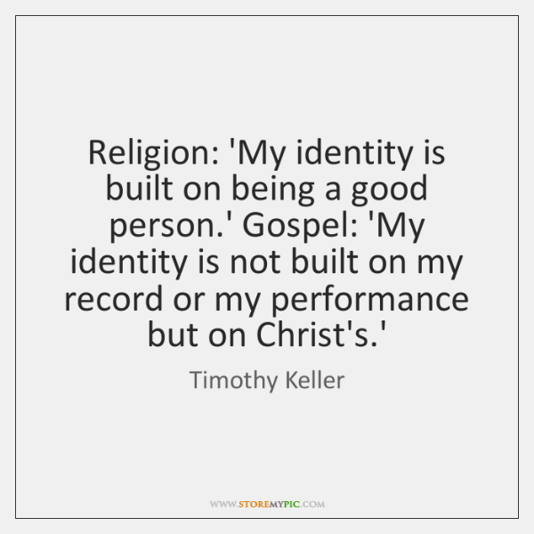 Religion: 'My identity is built on being a good person.' Gospel: ...