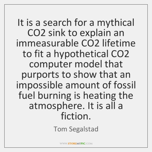It is a search for a mythical CO2 sink to explain an ...