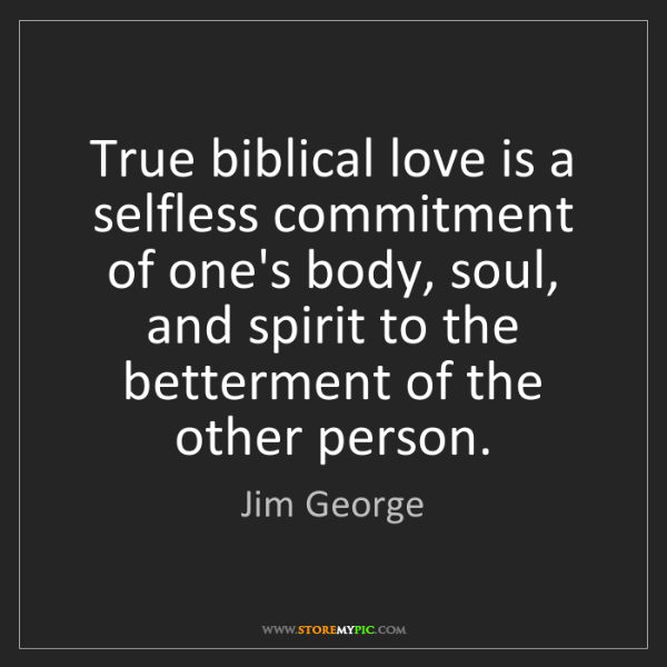 Jim George: True biblical love is a selfless commitment of one's...