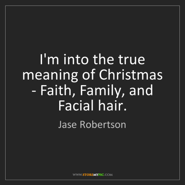 Meaning Of Family Quotes: Jase Robertson: I'm Into The True Meaning Of Christmas