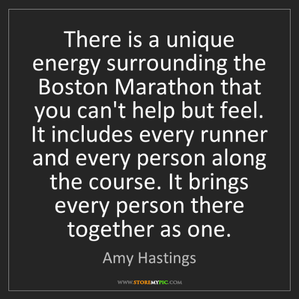 Amy Hastings: There is a unique energy surrounding the Boston Marathon...