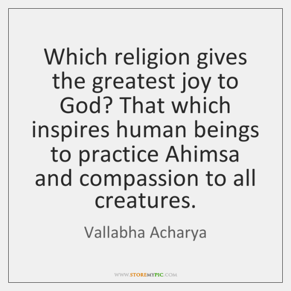 Which religion gives the greatest joy to God? That which inspires human ...
