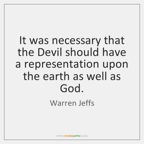 It was necessary that the Devil should have a representation upon the ...