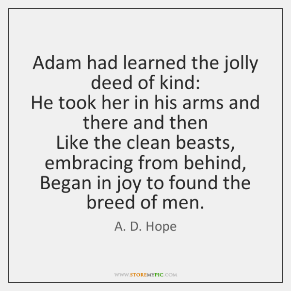 Adam had learned the jolly deed of kind:   He took her in ...