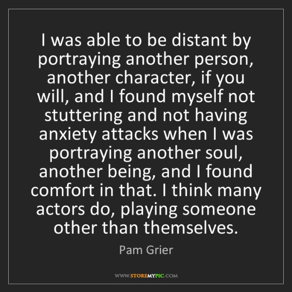 Pam Grier: I was able to be distant by portraying another person,...