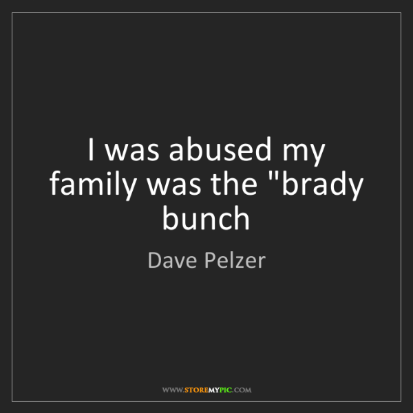 """Dave Pelzer: I was abused my family was the """"brady bunch"""