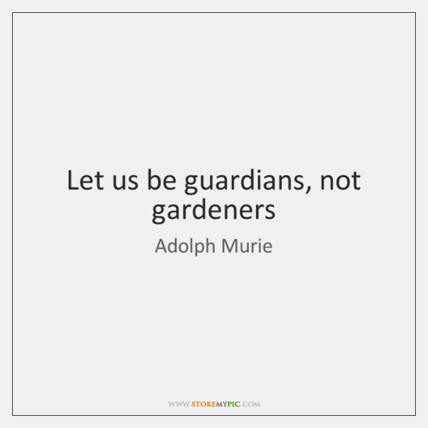 Let us be guardians, not gardeners