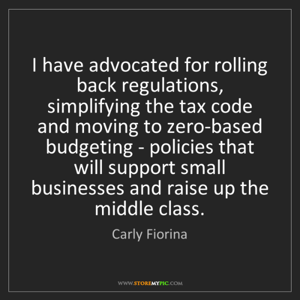 Carly Fiorina: I have advocated for rolling back regulations, simplifying...