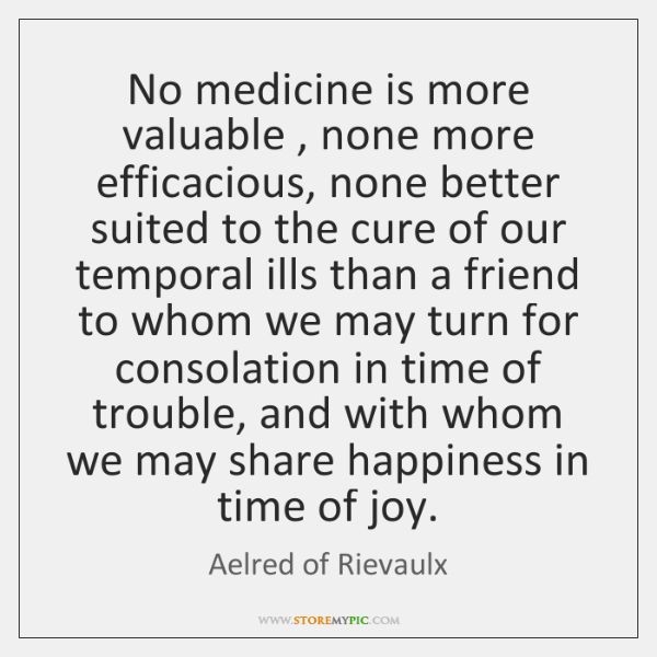 No medicine is more valuable , none more efficacious, none better suited to ...