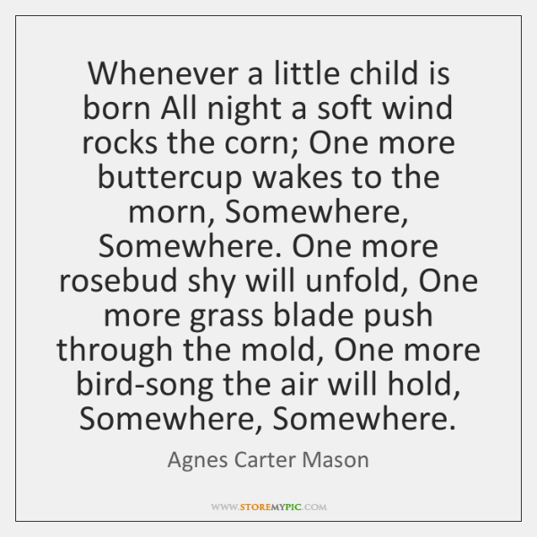 Whenever a little child is born All night a soft wind rocks ...