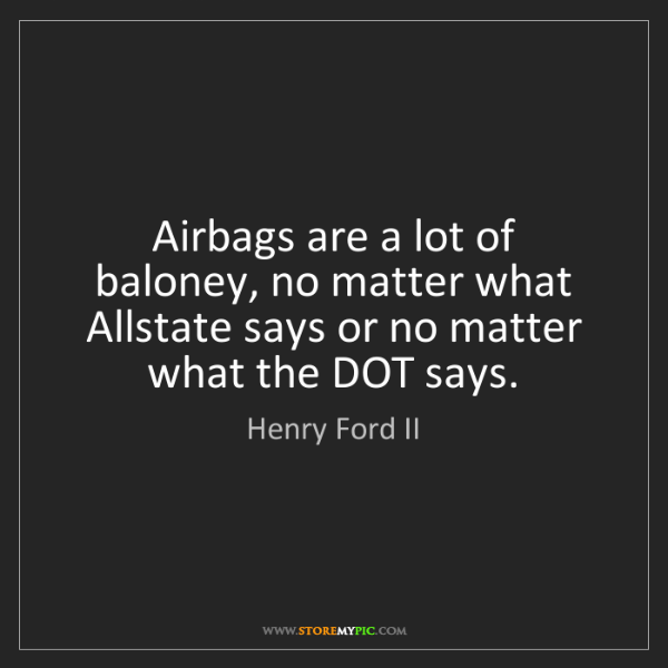 Henry Ford II: Airbags are a lot of baloney, no matter what Allstate...