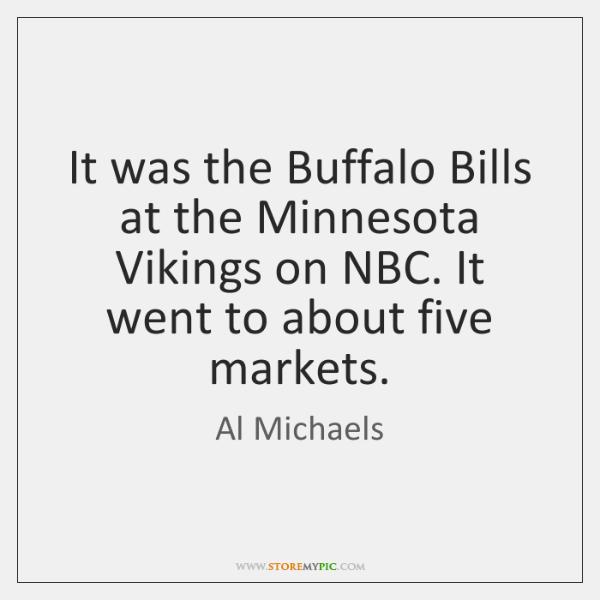 It was the Buffalo Bills at the Minnesota Vikings on NBC. It ...