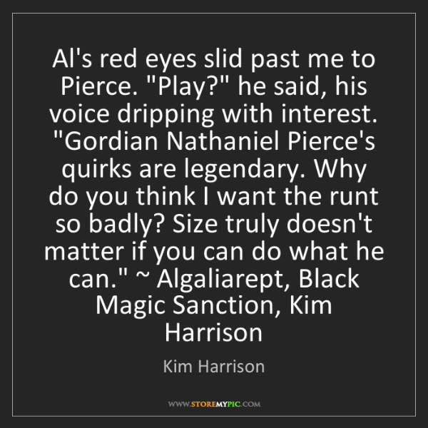 "Kim Harrison: Al's red eyes slid past me to Pierce. ""Play?"" he said,..."