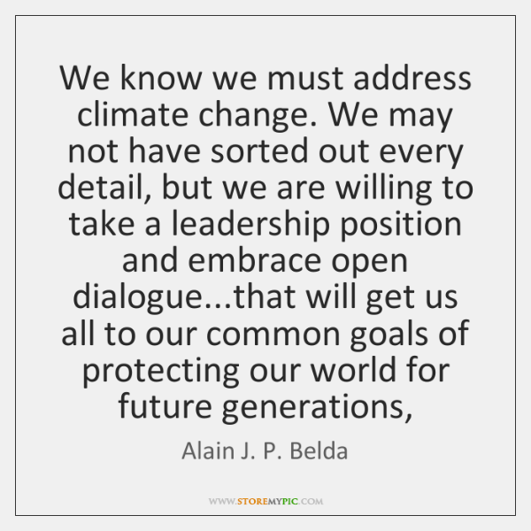We know we must address climate change. We may not have sorted ...