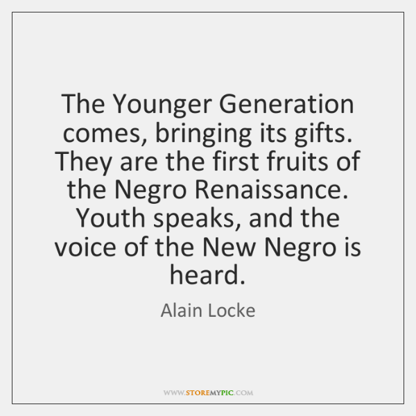 The Younger Generation comes, bringing its gifts. They are the first fruits ...
