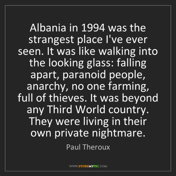 Paul Theroux: Albania in 1994 was the strangest place I've ever seen....