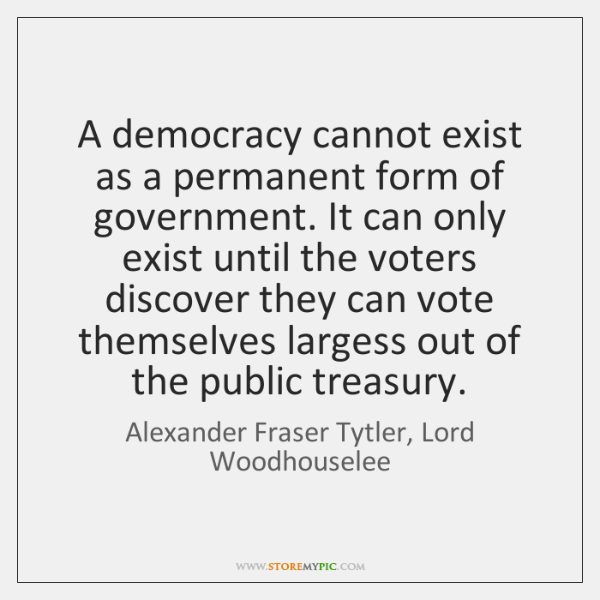 A democracy cannot exist as a permanent form of government. It can ...
