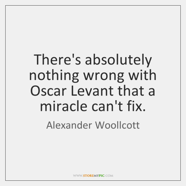 There's absolutely nothing wrong with Oscar Levant that a miracle can't fix.