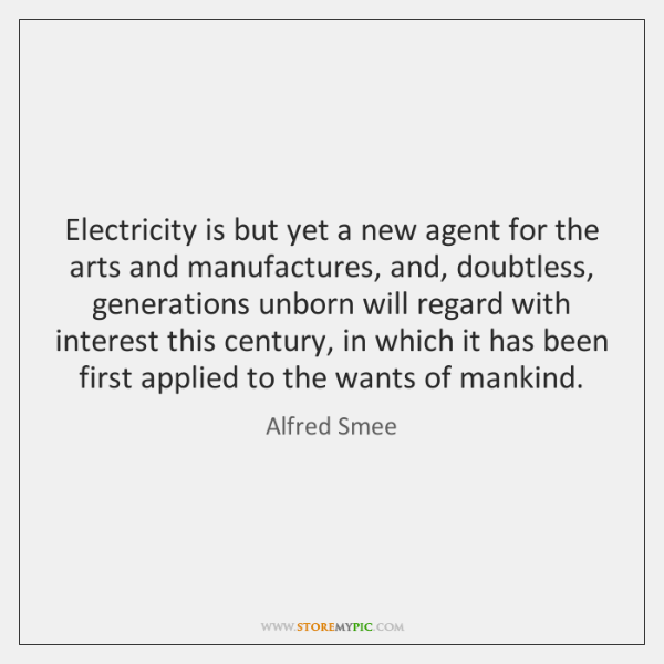 Electricity is but yet a new agent for the arts and manufactures, ...