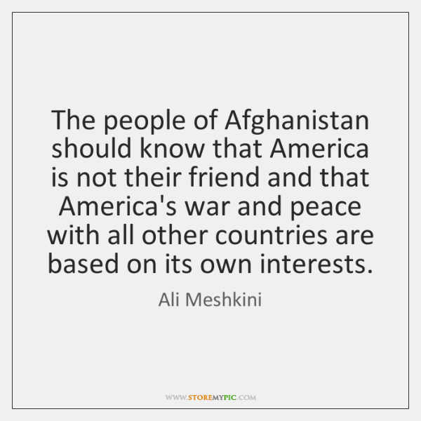 The people of Afghanistan should know that America is not their friend ...