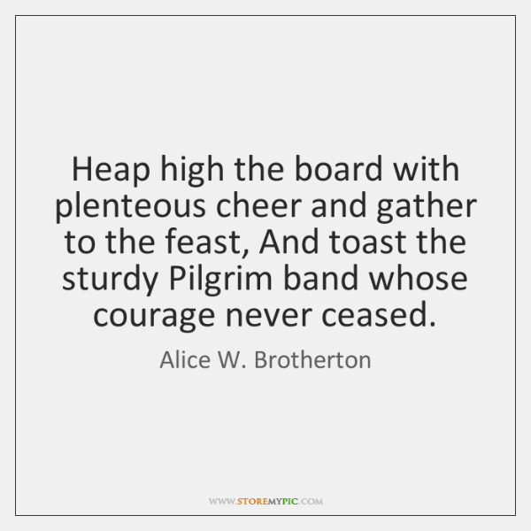 Heap high the board with plenteous cheer and gather to the feast, ...