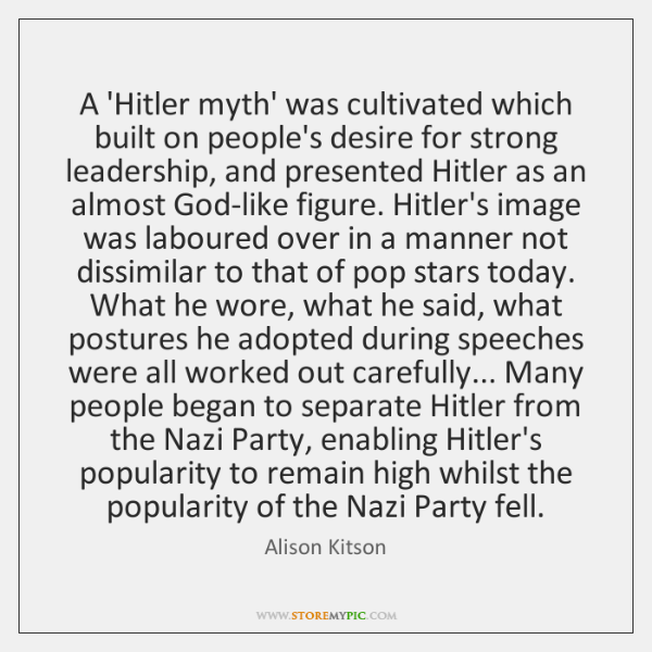 A 'Hitler myth' was cultivated which built on people's desire for strong ...