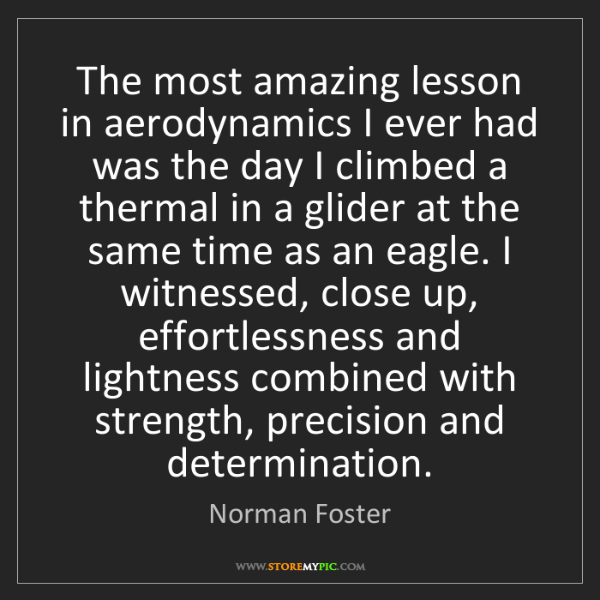 Norman Foster: The most amazing lesson in aerodynamics I ever had was...