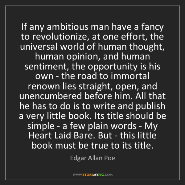 Edgar Allan Poe: If any ambitious man have a fancy to revolutionize, at...