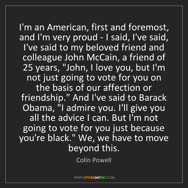 Colin Powell: I'm an American, first and foremost, and I'm very proud...