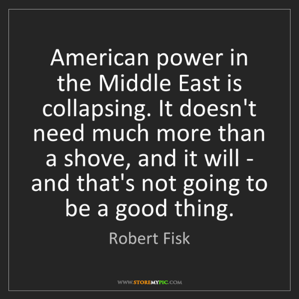 Robert Fisk: American power in the Middle East is collapsing. It doesn't...