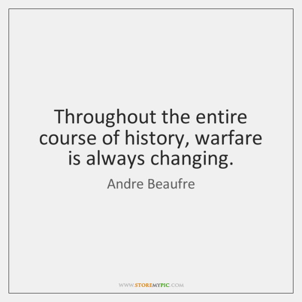 Throughout the entire course of history, warfare is always changing.