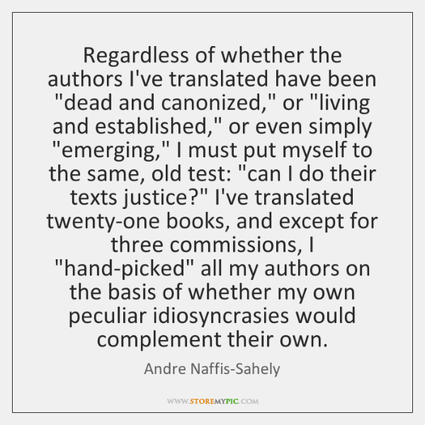 """Regardless of whether the authors I've translated have been """"dead and canonized,"""" ..."""