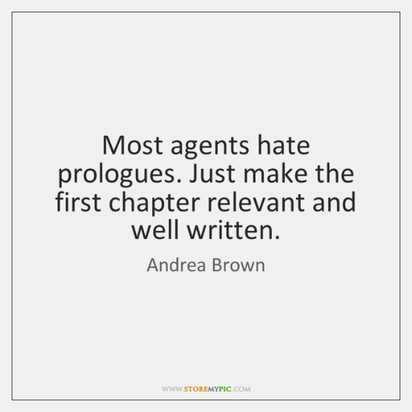 Most agents hate prologues. Just make the first chapter relevant and well ...