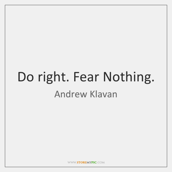 Do right. Fear Nothing.