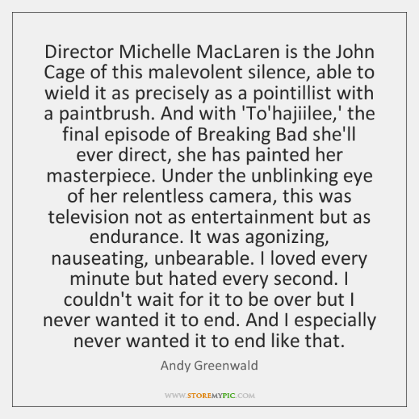 Director Michelle MacLaren is the John Cage of this malevolent silence, able ...