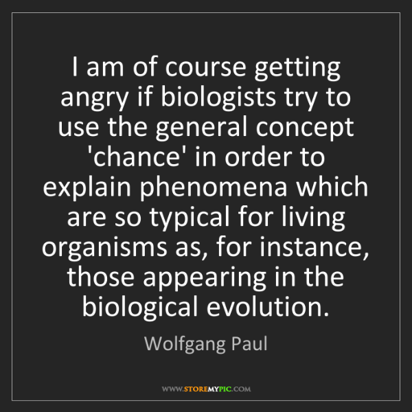Wolfgang Paul: I am of course getting angry if biologists try to use...