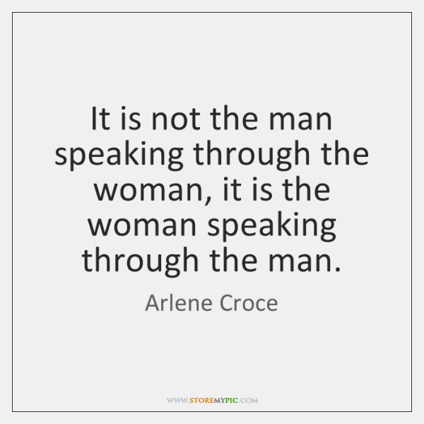 It is not the man speaking through the woman, it is the ...