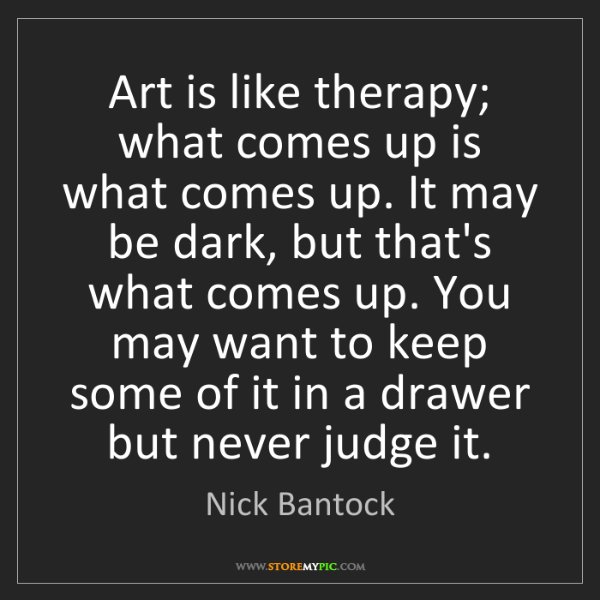 Nick Bantock: Art is like therapy; what comes up is what comes up....