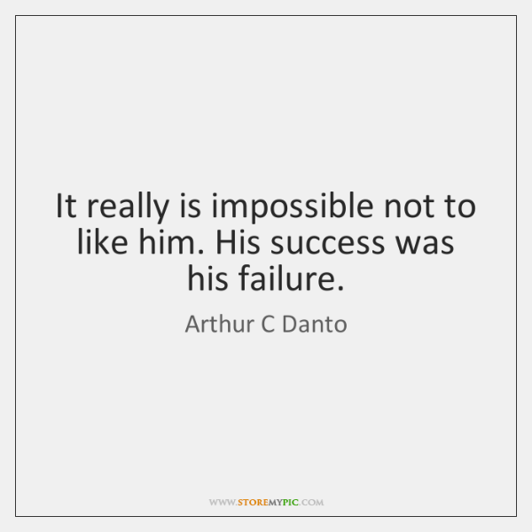 It really is impossible not to like him. His success was his ...